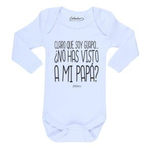 Ropa Bebe Body Calambur 100% algodón Moda Infantil Pilucho Claro Que Soy Guapo No Has Visto A Mi Papá